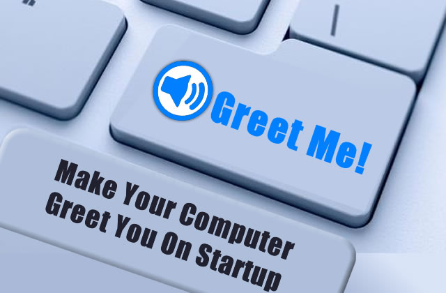 How To Make Your Computer Greet You and Tell You The Time On Startup