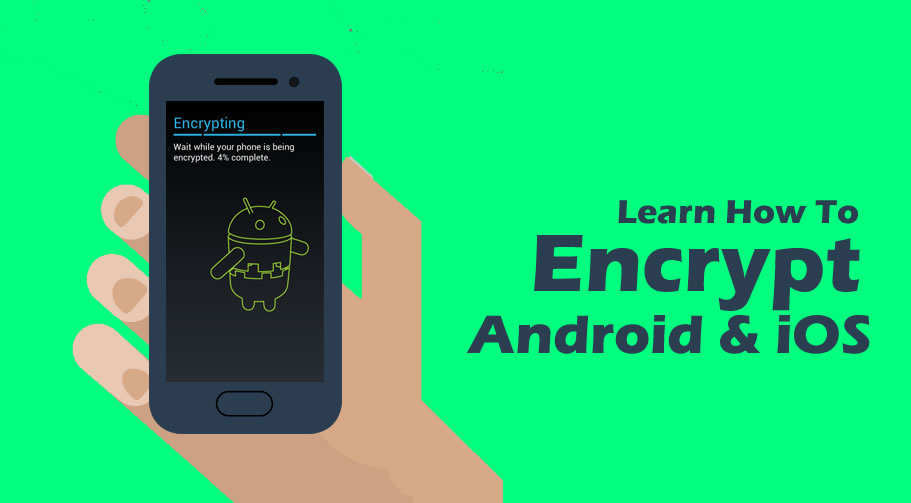 Learn how to encrypt Android or iOS devices and stay protected