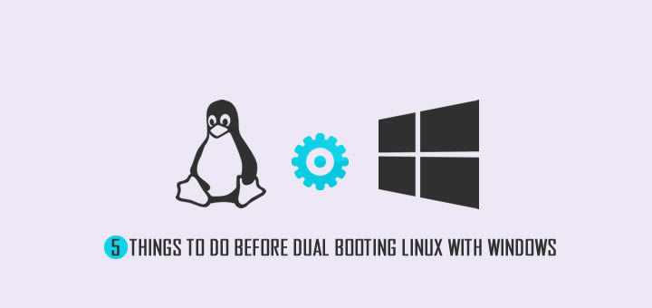5 Things to do before dual booting Linux with Windows