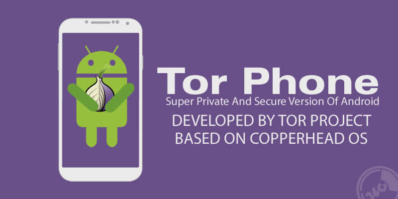 Tor Phone Super Private And Secure Version Of Android By Tor Project